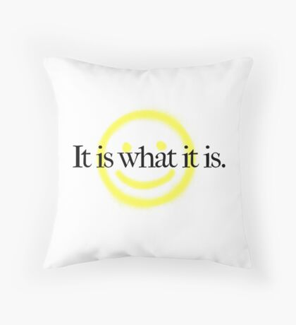 It is what it is - white version Throw Pillow