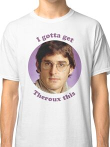 Louis Theroux – I gotta get Theroux this Classic T-Shirt