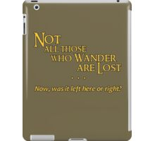 Not All Those Who Wander Are Lost - Except Me iPad Case/Skin