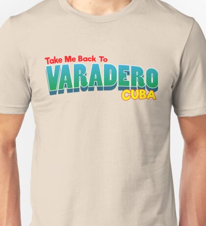 Take Me Back To Varadero Cuba Unisex T-Shirt