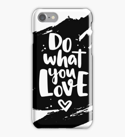 Do what you Love. Lettering ink quote iPhone Case/Skin