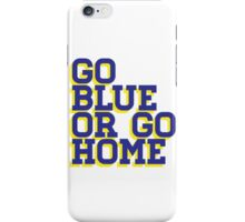 Go Blue or Go Home iPhone Case/Skin