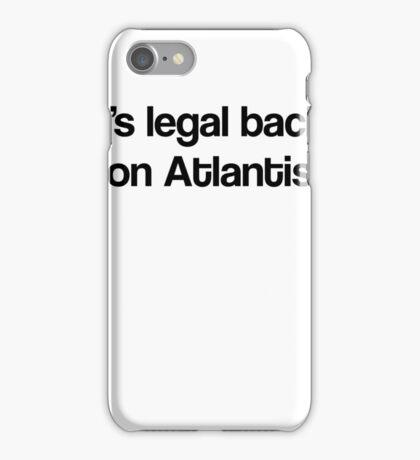 It's Legal Back On Atlantis iPhone Case/Skin