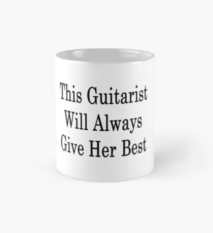 This Guitarist Will Always Give Her Best  Mug