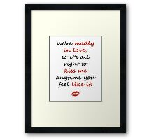 Madly in Love, so Kiss Me Framed Print