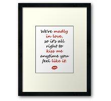 Madly in Love, so Kiss Me Framed Print