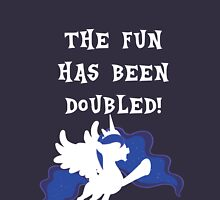 The Fun Has Been Doubled! - Princess Luna Unisex T-Shirt