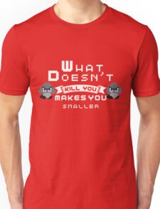What Doesnt Kill You Makes You smaller Unisex T-Shirt