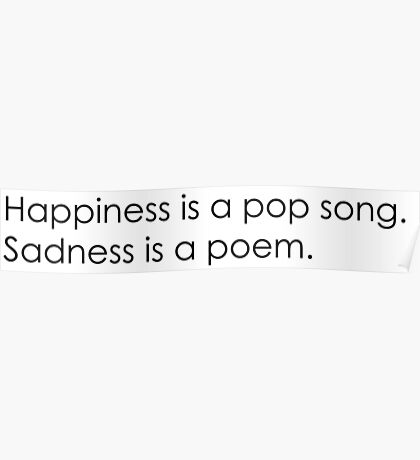 Happiness is a pop song sadness is a poem Poster