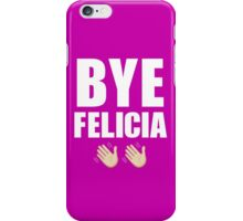 Bye Felicia ✌ iPhone Case/Skin