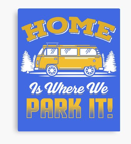 Home Is Where We Park It Motorhome RVer Canvas Print