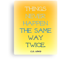Things Never Happen the Same Way Twice Canvas Print
