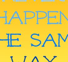 Things Never Happen the Same Way Twice Sticker