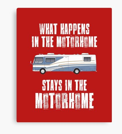 What Happens In The Motorhome Stays In The Motorhome Canvas Print