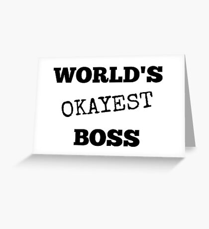 """""""World's Okayest Boss"""" collection Greeting Card"""