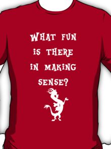 Discord - What fun is there in making sense? T-Shirt