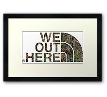 We Out Here (camo) Framed Print