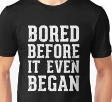 Bored before it even began Unisex T-Shirt