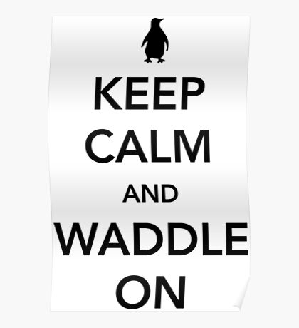Keep Calm And Waddle On - penguin shirt Poster