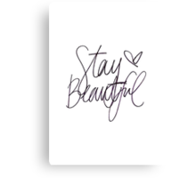 Stay Beautiful  Canvas Print