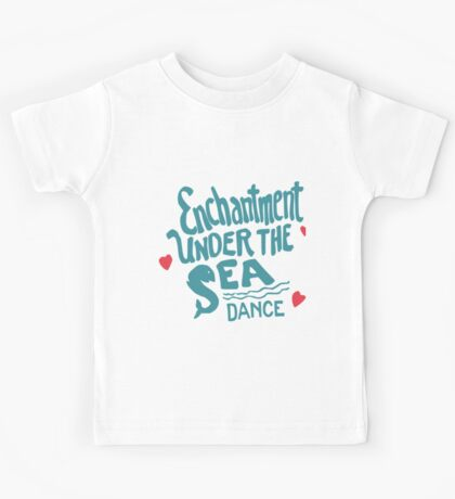 Enchantment Under The Sea  Kids Tee