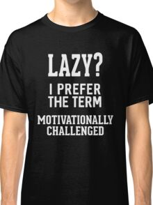 Lazy ? I prefer the term Classic T-Shirt