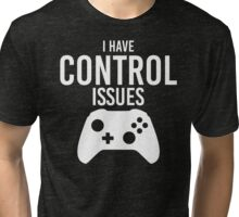 I have control issues tshirt Tri-blend T-Shirt