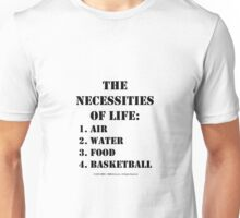 The Necessities Of Life: Basketball - Black Text Unisex T-Shirt