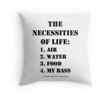 The Necessities Of Life: My Bass - Black Text Throw Pillow