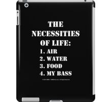 The Necessities Of Life: My Bass - White Text iPad Case/Skin