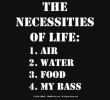 The Necessities Of Life: My Bass - White Text by cmmei