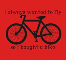 I always Wanted To Fly, So I bought a bike Kids Clothes
