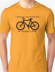 I always Wanted To Fly, So I bought a bike T-Shirt