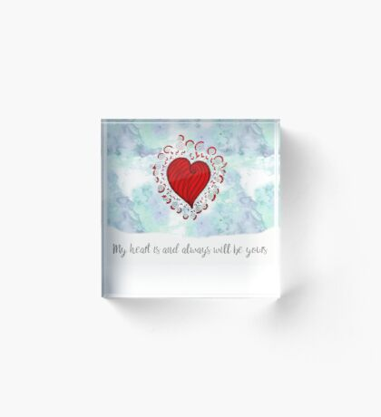 My heart is and always be yours Acrylic Block