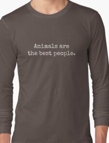 Animals are the best people. Long Sleeve T-Shirt