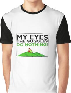 The goggles do nothing Graphic T-Shirt