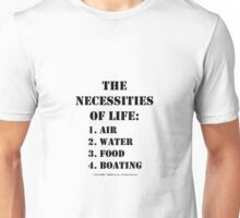The Necessities Of Life: Boating - Black Text Unisex T-Shirt
