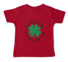 I'm Not Irish But Kiss Me Anyway (black text) Baby Tee