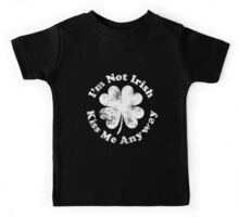 I'm Not Irish But Kiss Me Anyway (all white text) Kids Tee