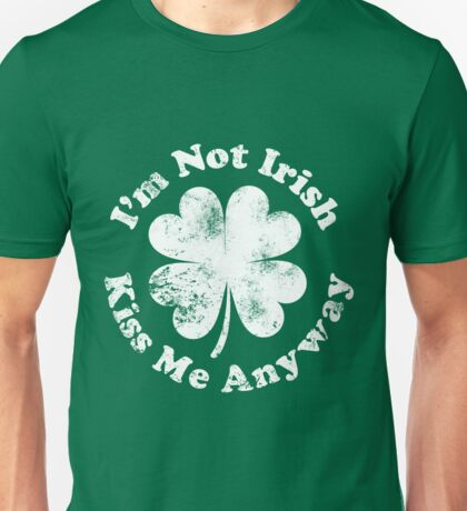 I'm Not Irish But Kiss Me Anyway (all white text) Unisex T-Shirt