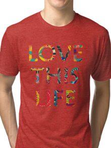 Love this life Tri-blend T-Shirt