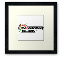 Turbo Charging - Please Wait... Framed Print