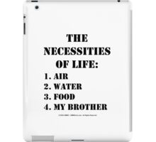 The Necessities Of Life: My Brother - Black Text iPad Case/Skin