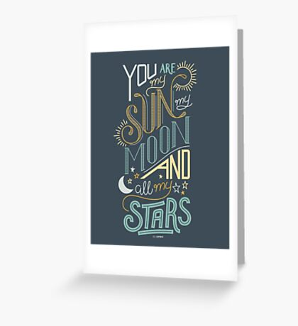 You Are My Sun, My Moon and All My Stars Greeting Card