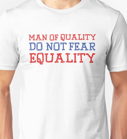 Man of quality do not fear equality Unisex T-Shirt
