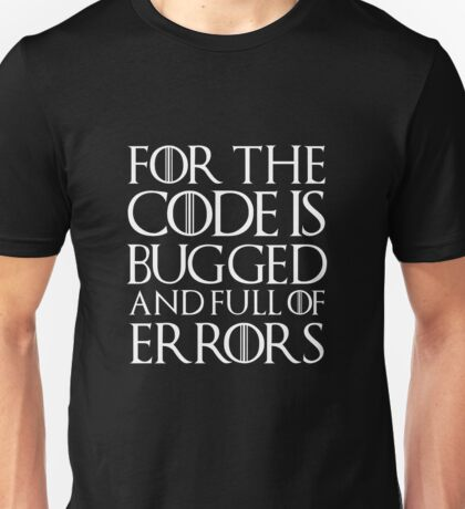 for the code is bugged Unisex T-Shirt