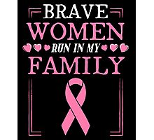 Brave Women Run In My Family Breast Cancer Awareness Photographic Print