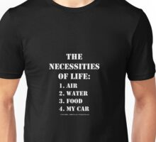 The Necessities Of Life: My Car - White Text Unisex T-Shirt