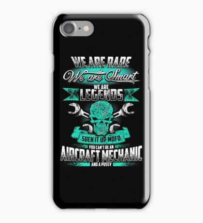 We are legends suck it up mofo you can't be an AIRCRAFT MECHANIC and a pussy iPhone Case/Skin