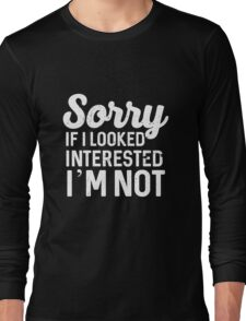Best Seller: Sorry If I Looked Interested I'm Not Long Sleeve T-Shirt
